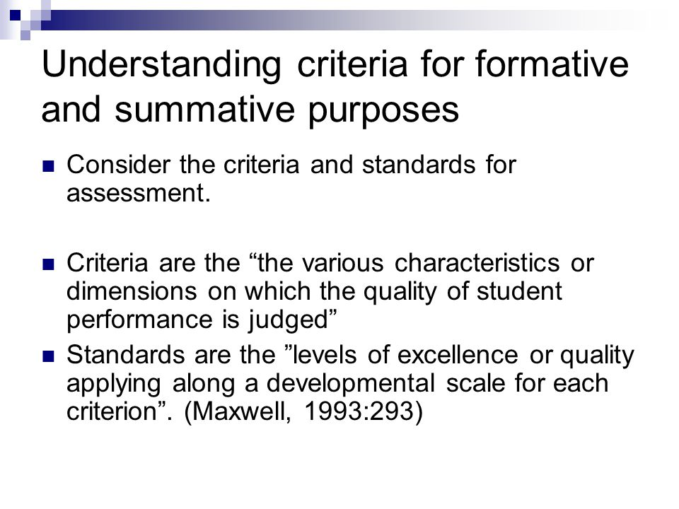 Understanding criteria for formative and summative purposes Consider the criteria and standards for assessment.