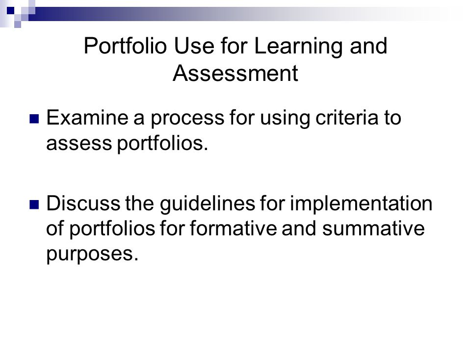 Portfolio Use for Learning and Assessment Examine a process for using criteria to assess portfolios.