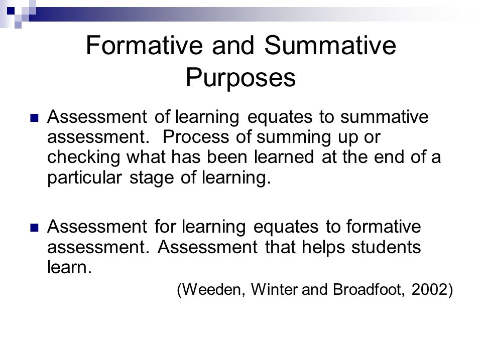 Formative and Summative Purposes Assessment of learning equates to summative assessment.
