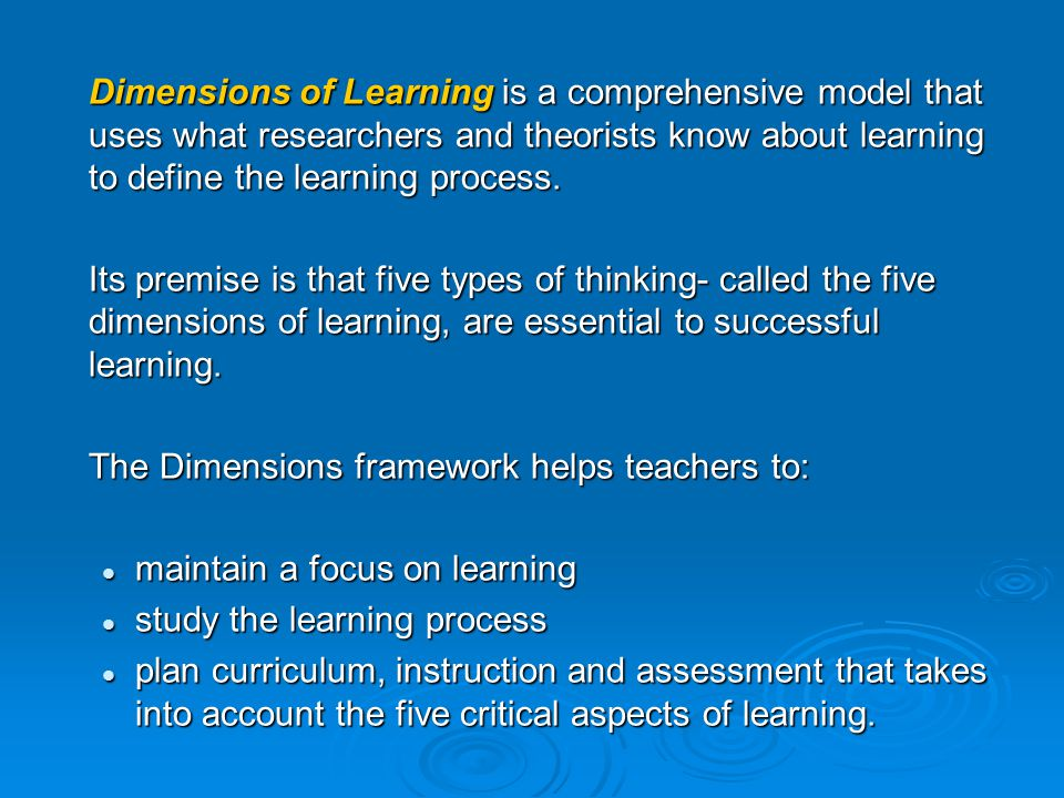 Dimensions of Learning: …is a model/framework that provides a common understanding and language related to learning.
