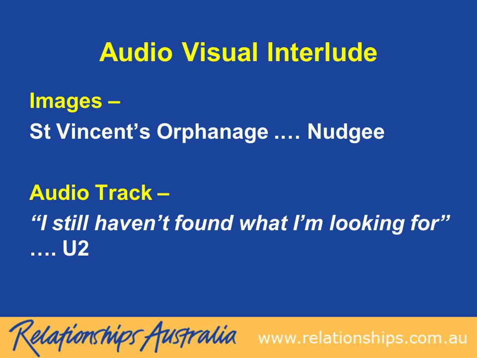 Audio Visual Interlude Images – St Vincent's Orphanage.… Nudgee Audio Track – I still haven't found what I'm looking for ….