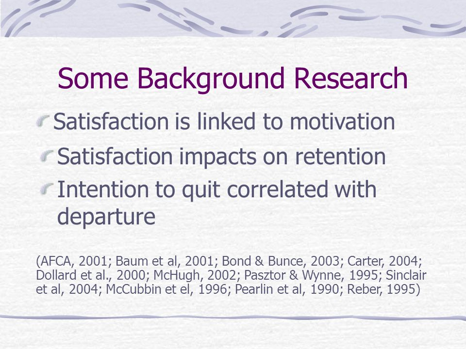 Some Background Research 84% rate support as very important Lack of support - a reason for quitting Job control is more rewarding Lack of control lowers satisfaction