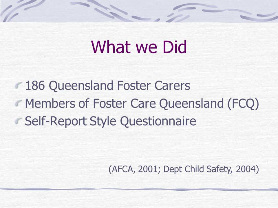 Our Research investigated the interaction between perceived supports, locus of control, satisfaction, and personal commitment of Queensland foster carers and their possible influence on retention rates