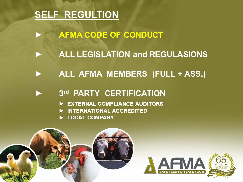 SELF REGULTION ►AFMA CODE OF CONDUCT ►ALL LEGISLATION and REGULASIONS ►ALL AFMA MEMBERS (FULL + ASS.) ►3 rd PARTY CERTIFICATION ► EXTERNAL COMPLIANCE AUDITORS ► INTERNATIONAL ACCREDITED ► LOCAL COMPANY