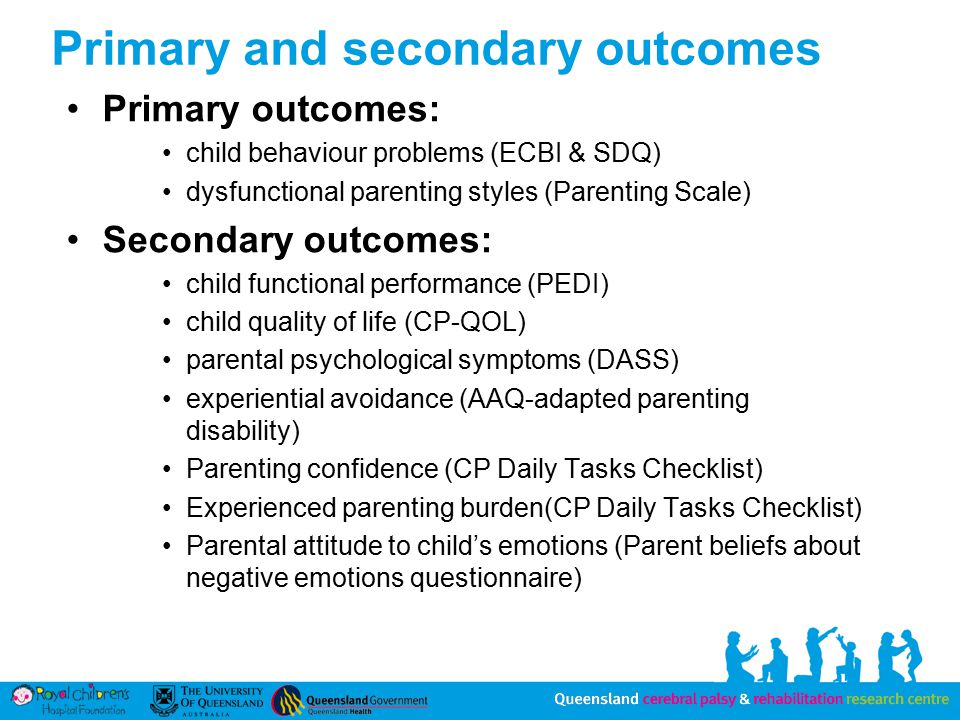 Primary and secondary outcomes Primary outcomes: child behaviour problems (ECBI & SDQ) dysfunctional parenting styles (Parenting Scale) Secondary outcomes: child functional performance (PEDI) child quality of life (CP-QOL) parental psychological symptoms (DASS) experiential avoidance (AAQ-adapted parenting disability) Parenting confidence (CP Daily Tasks Checklist) Experienced parenting burden(CP Daily Tasks Checklist) Parental attitude to child's emotions (Parent beliefs about negative emotions questionnaire)