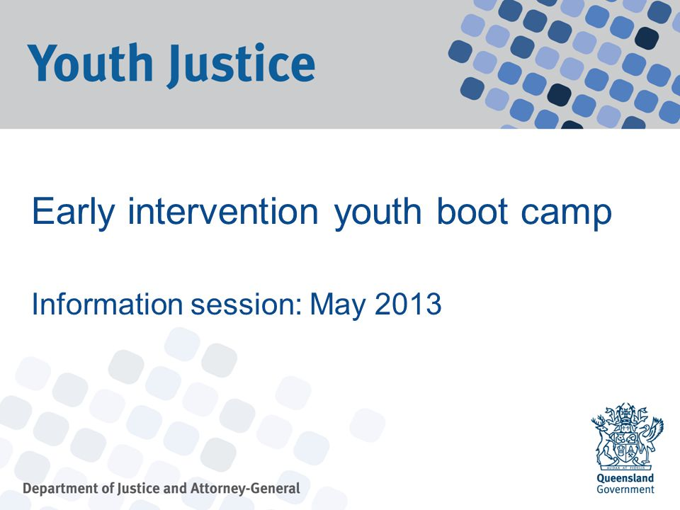 Early intervention youth boot camp Information session: May 2013