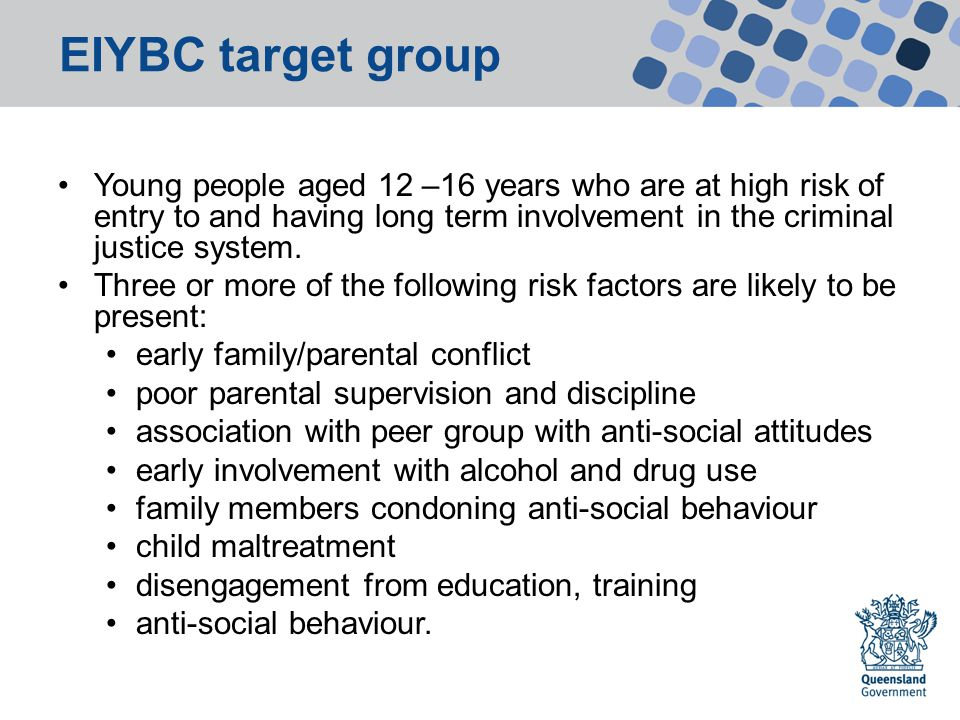 EIYBC target group Young people aged 12 –16 years who are at high risk of entry to and having long term involvement in the criminal justice system.