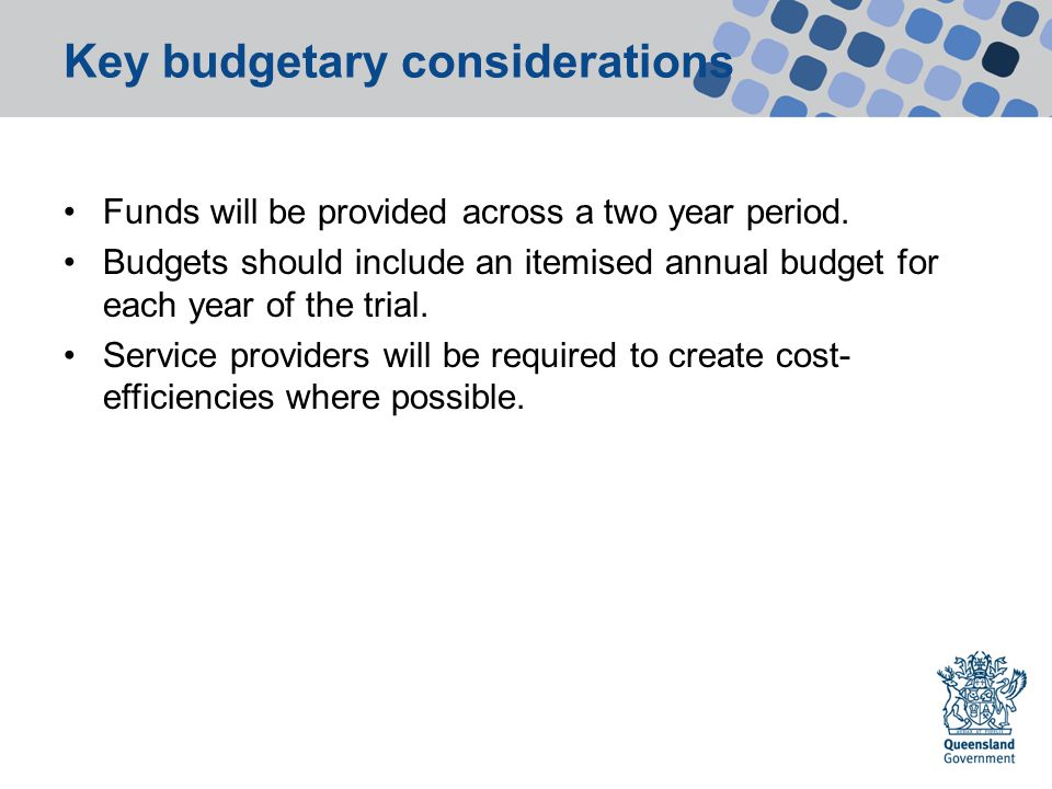Key budgetary considerations Funds will be provided across a two year period.