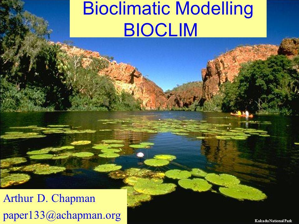 Bioclimatic Modelling BIOCLIM Arthur D. Chapman paper133@achapman.org Kakadu National Park