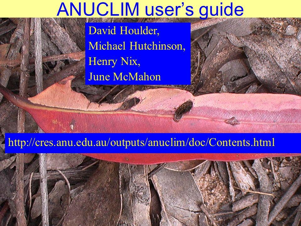 ANUCLIM user's guide http://cres.anu.edu.au/outputs/anuclim/doc/Contents.html David Houlder, Michael Hutchinson, Henry Nix, June McMahon