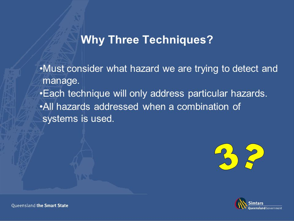 Why Three Techniques. Must consider what hazard we are trying to detect and manage.