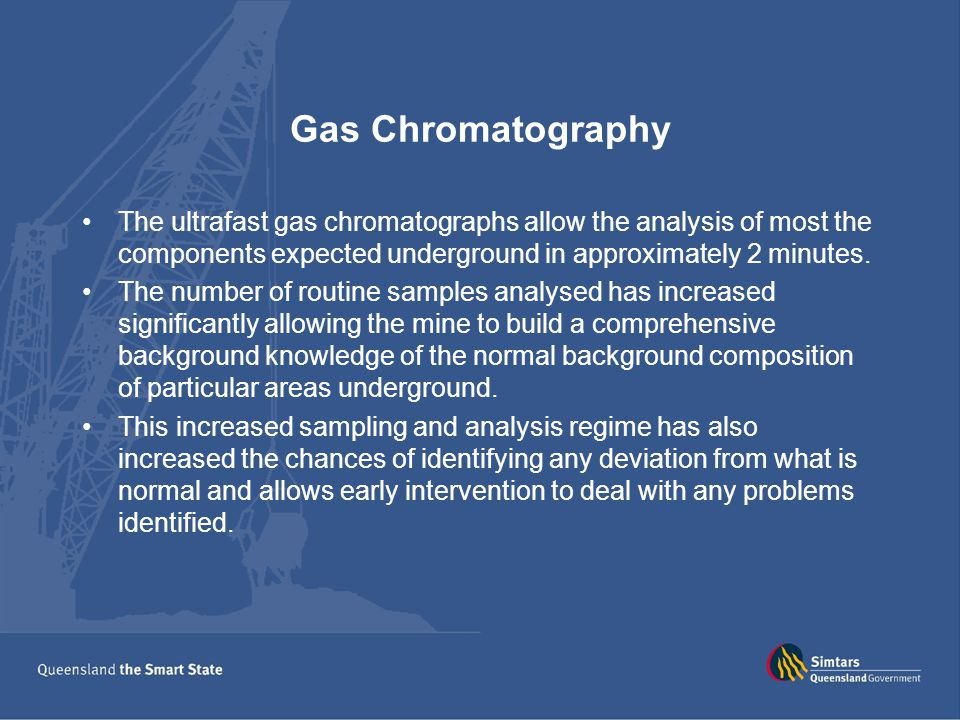 Gas Chromatography The ultrafast gas chromatographs allow the analysis of most the components expected underground in approximately 2 minutes.