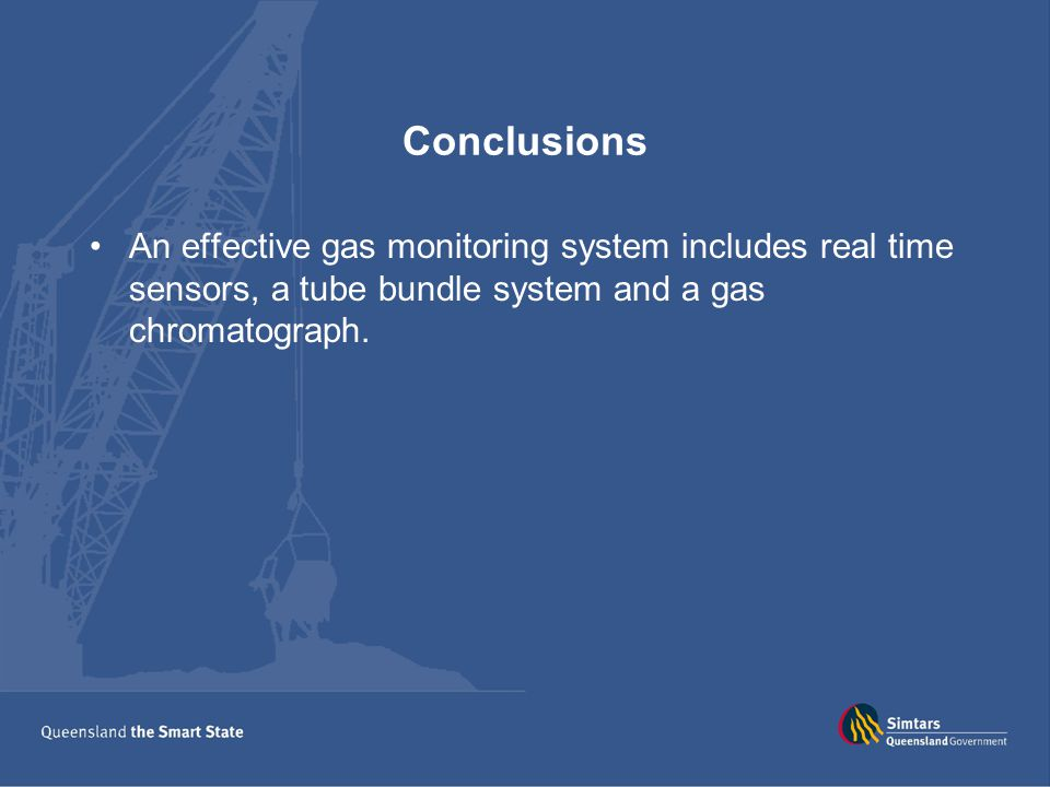 Conclusions An effective gas monitoring system includes real time sensors, a tube bundle system and a gas chromatograph.