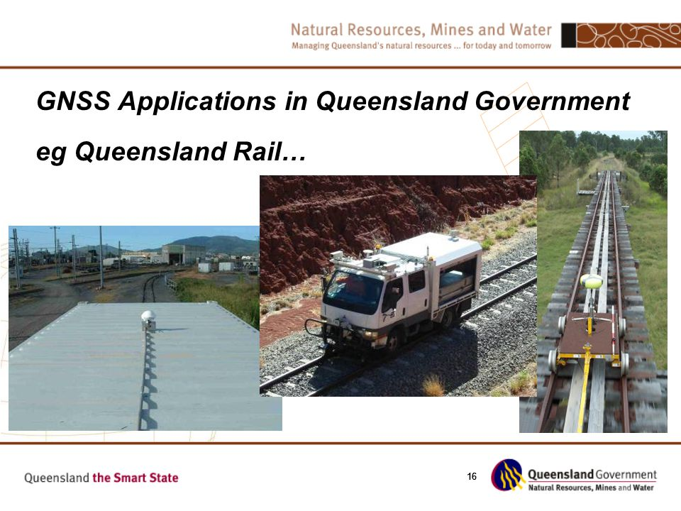 16 GNSS Applications in Queensland Government eg Queensland Rail…