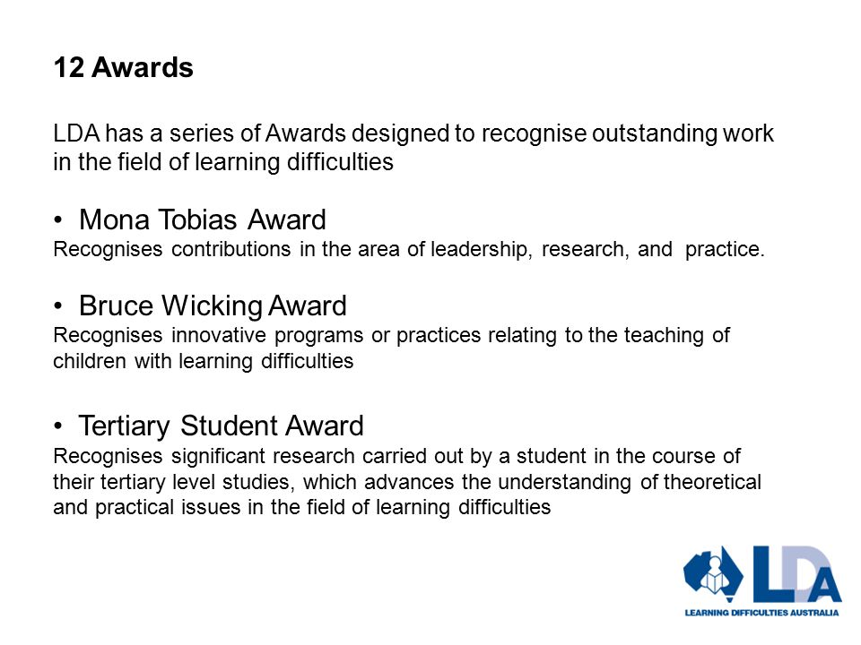 12 Awards LDA has a series of Awards designed to recognise outstanding work in the field of learning difficulties Mona Tobias Award Recognises contributions in the area of leadership, research, and practice.
