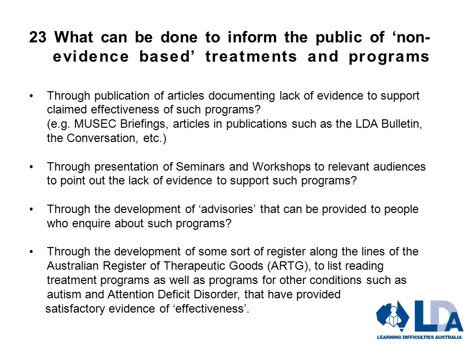 23 What can be done to inform the public of 'non- evidence based' treatments and programs Through publication of articles documenting lack of evidence to support claimed effectiveness of such programs.