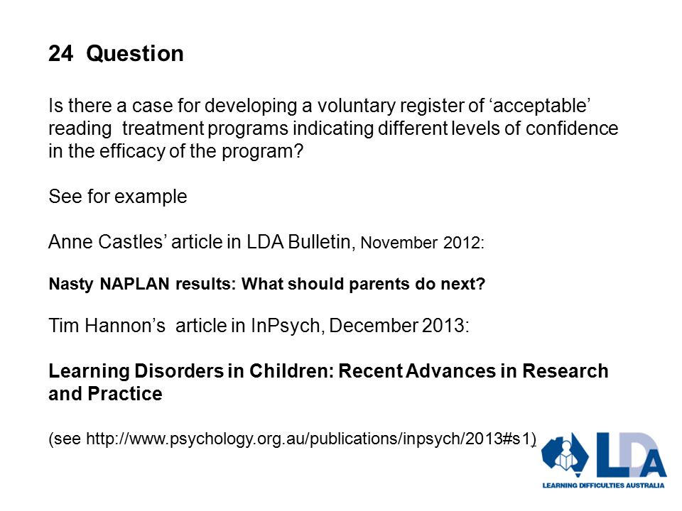 24 Question Is there a case for developing a voluntary register of 'acceptable' reading treatment programs indicating different levels of confidence in the efficacy of the program.