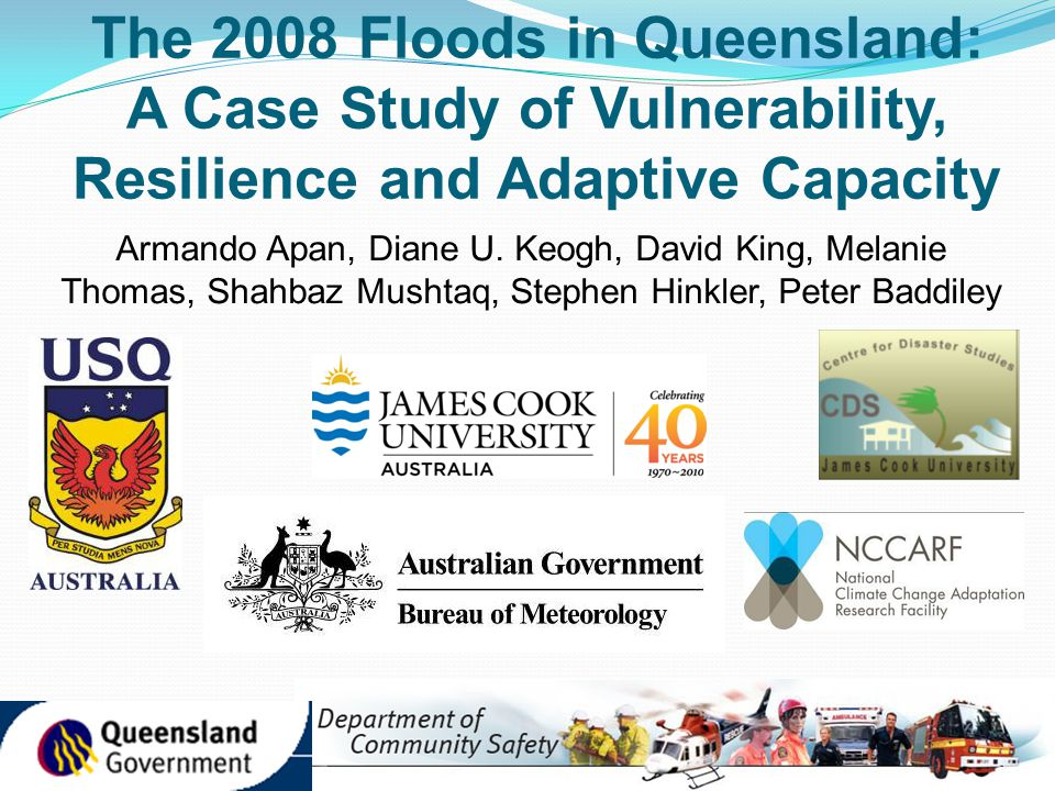 The 2008 Floods in Queensland: A Case Study of Vulnerability, Resilience and Adaptive Capacity Armando Apan, Diane U.
