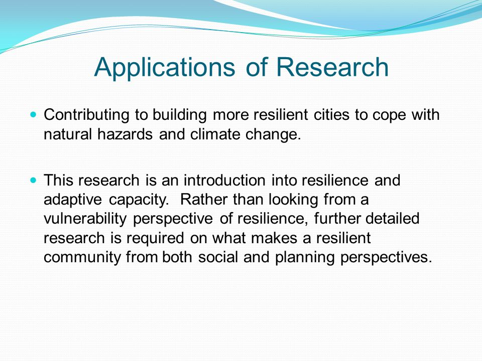 Applications of Research Contributing to building more resilient cities to cope with natural hazards and climate change.
