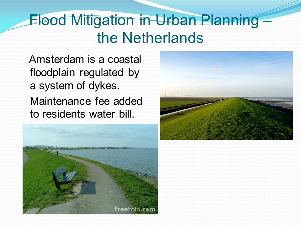 Flood Mitigation in Urban Planning – the Netherlands Amsterdam is a coastal floodplain regulated by a system of dykes.