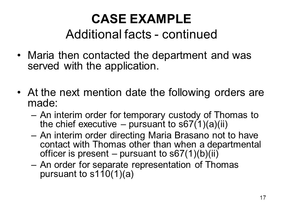 17 CASE EXAMPLE Additional facts - continued Maria then contacted the department and was served with the application.
