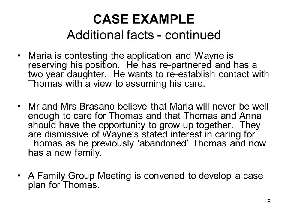 18 CASE EXAMPLE Additional facts - continued Maria is contesting the application and Wayne is reserving his position.