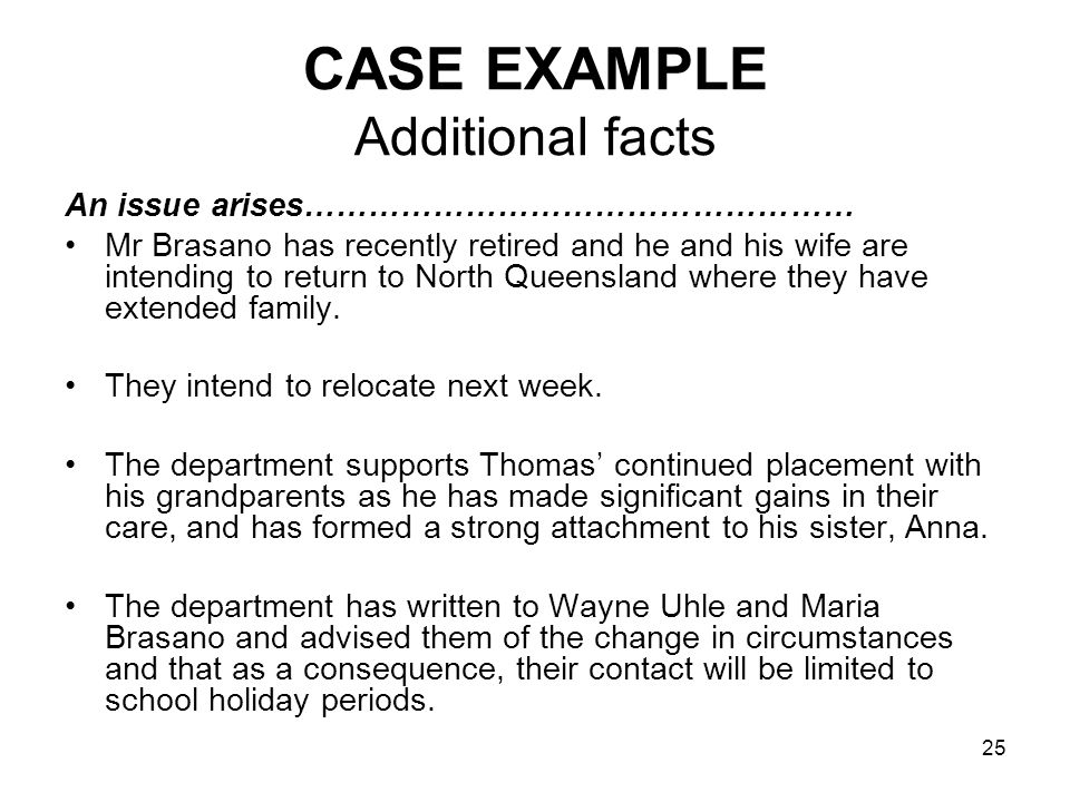 25 CASE EXAMPLE Additional facts An issue arises…………………………………………… Mr Brasano has recently retired and he and his wife are intending to return to North Queensland where they have extended family.