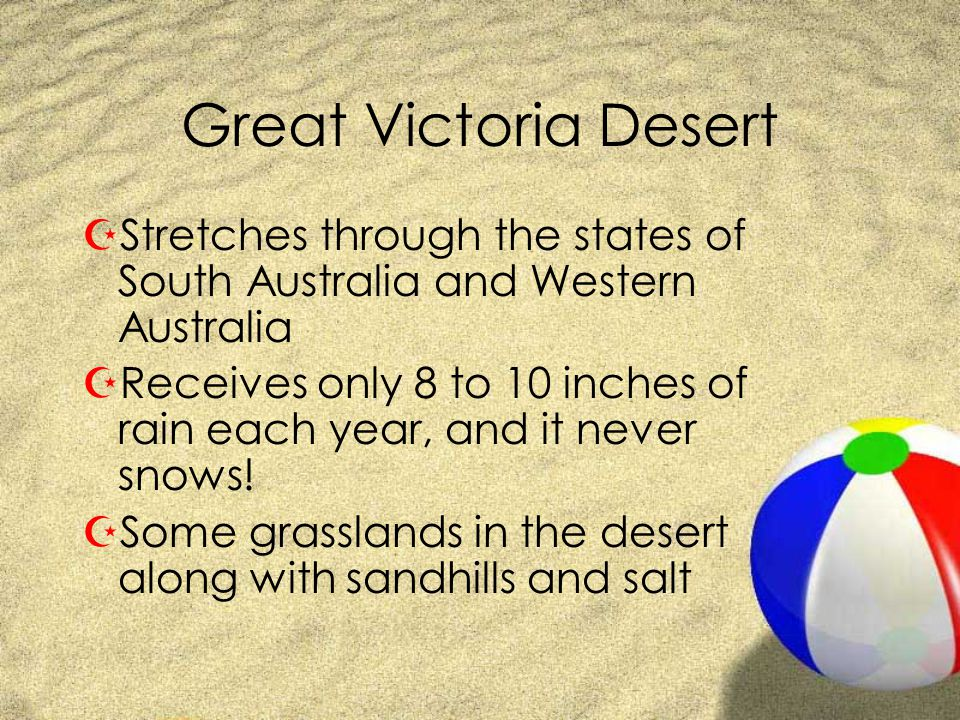 Great Victoria Desert ZStretches through the states of South Australia and Western Australia ZReceives only 8 to 10 inches of rain each year, and it n