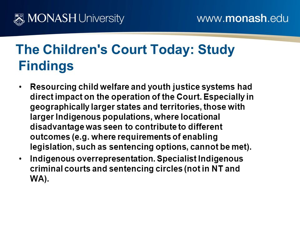 The Children s Court Today: Study Findings Resourcing child welfare and youth justice systems had direct impact on the operation of the Court.