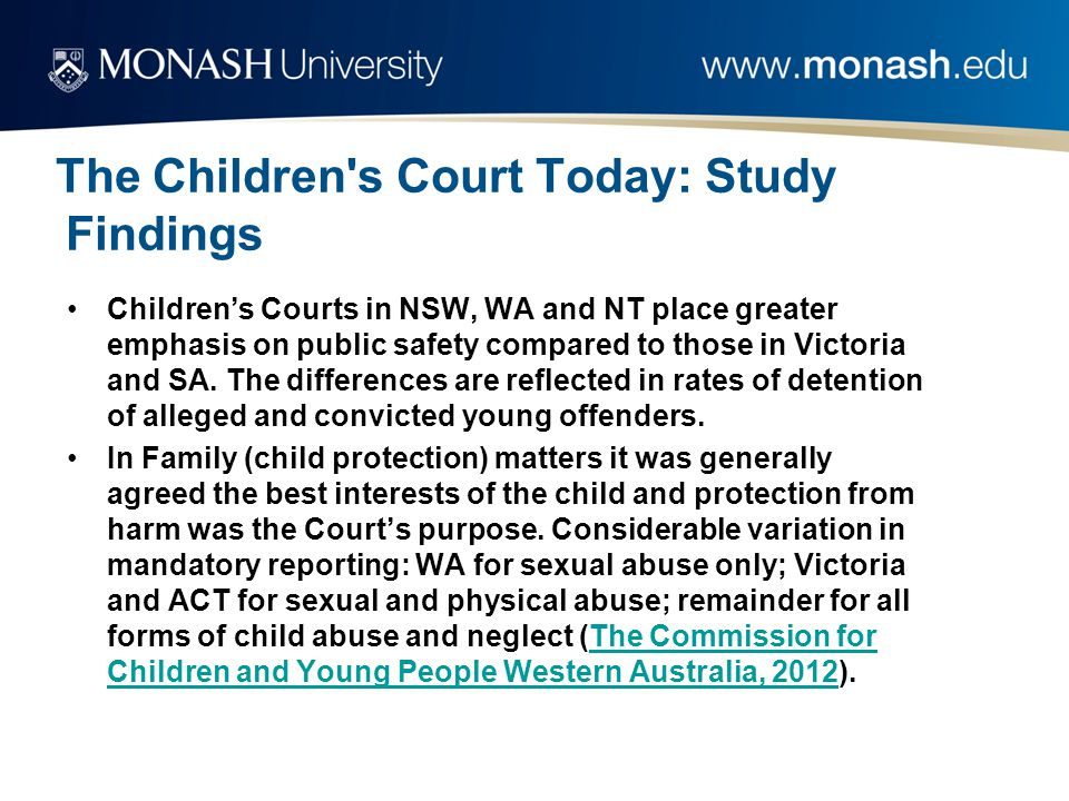 The Children s Court Today: Study Findings Children's Courts in NSW, WA and NT place greater emphasis on public safety compared to those in Victoria and SA.