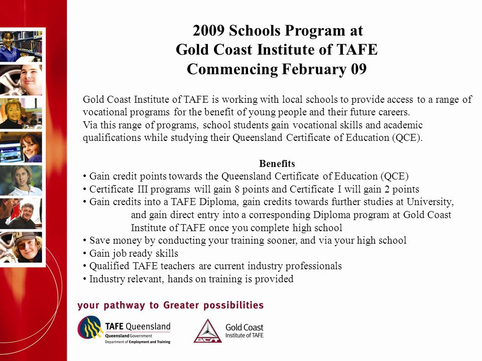 2009 Schools Program at Gold Coast Institute of TAFE Commencing February 09 Gold Coast Institute of TAFE is working with local schools to provide acce