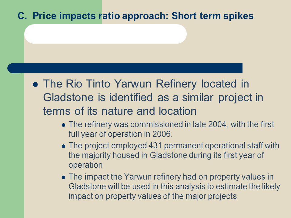 C. Price impacts ratio approach: Short term spikes The Rio Tinto Yarwun Refinery located in Gladstone is identified as a similar project in terms of i