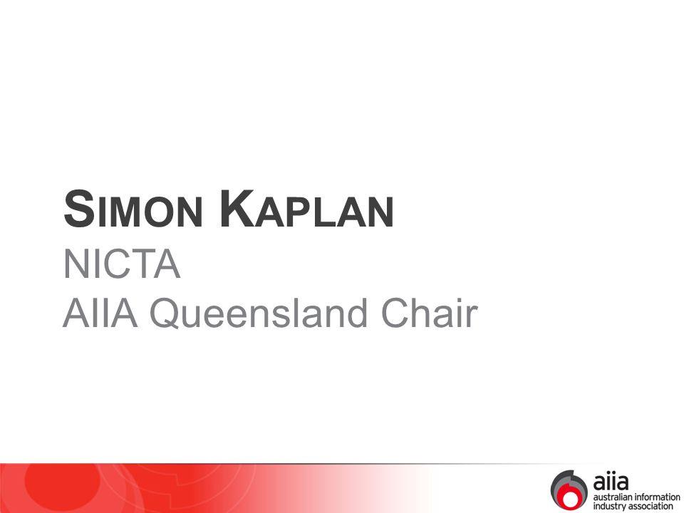 S IMON K APLAN NICTA AIIA Queensland Chair