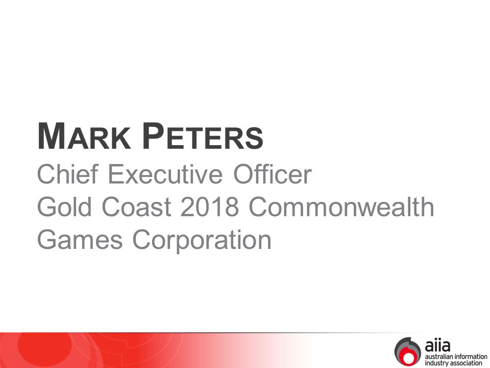 M ARK P ETERS Chief Executive Officer Gold Coast 2018 Commonwealth Games Corporation