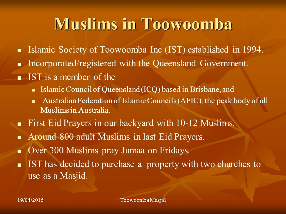 Muslims in Toowoomba Islamic Society of Toowoomba Inc (IST) established in 1994.