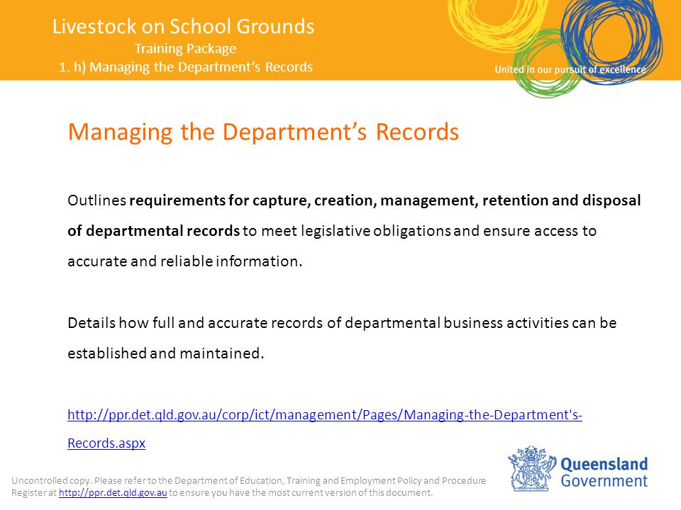 Managing the Department's Records Outlines requirements for capture, creation, management, retention and disposal of departmental records to meet legislative obligations and ensure access to accurate and reliable information.