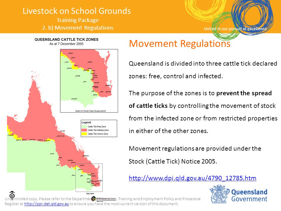 Movement Regulations Queensland is divided into three cattle tick declared zones: free, control and infected.