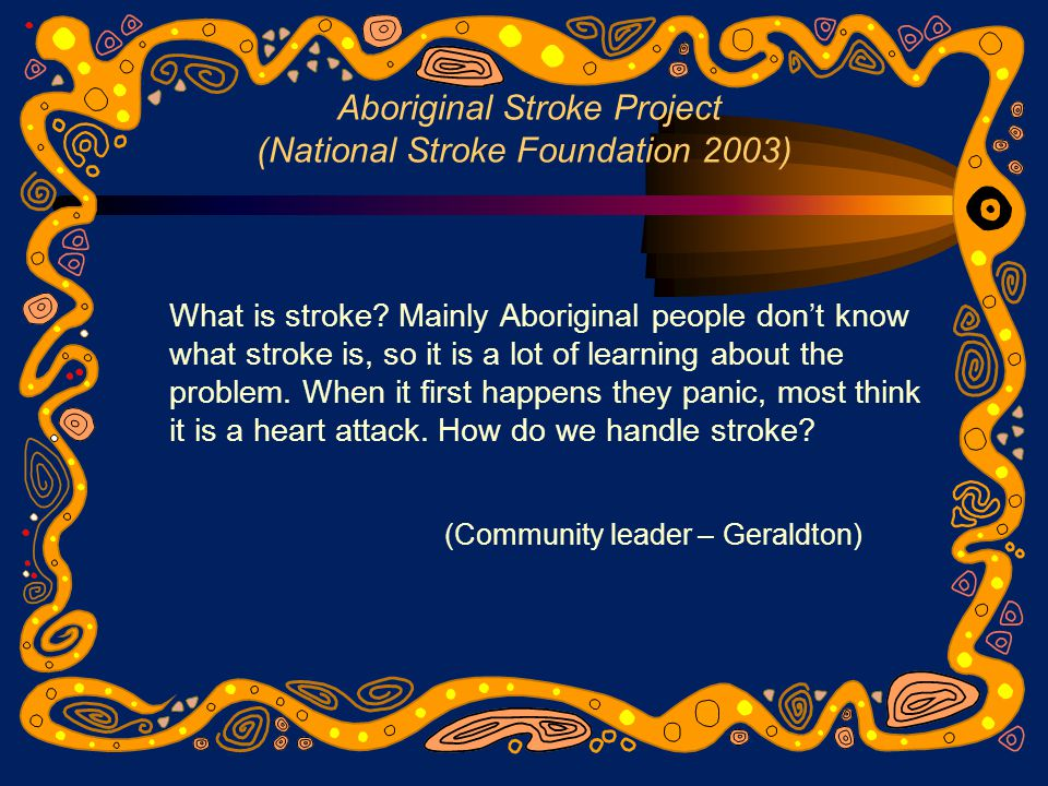 Aboriginal Stroke Project (National Stroke Foundation 2003) What is stroke.