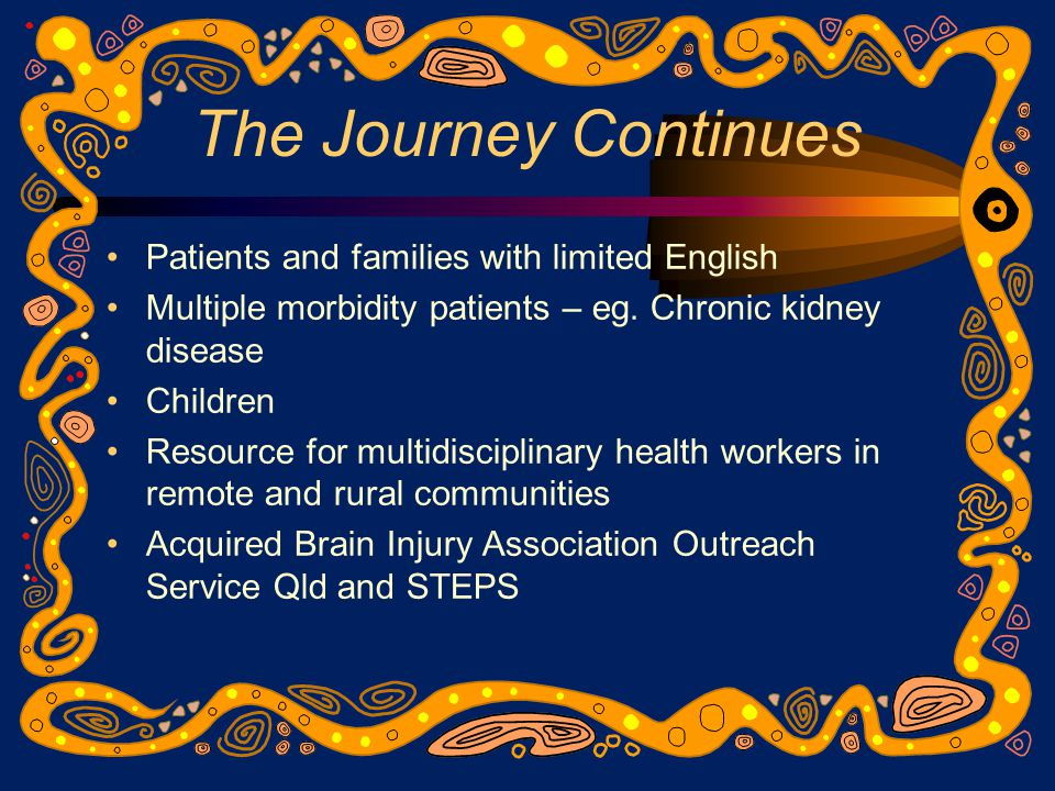 The Journey Continues Patients and families with limited English Multiple morbidity patients – eg.