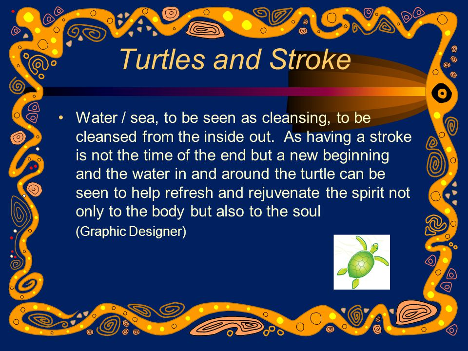 Turtles and Stroke Water / sea, to be seen as cleansing, to be cleansed from the inside out.