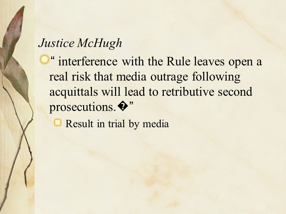 Justice McHugh interference with the Rule leaves open a real risk that media outrage following acquittals will lead to retributive second prosecutions.