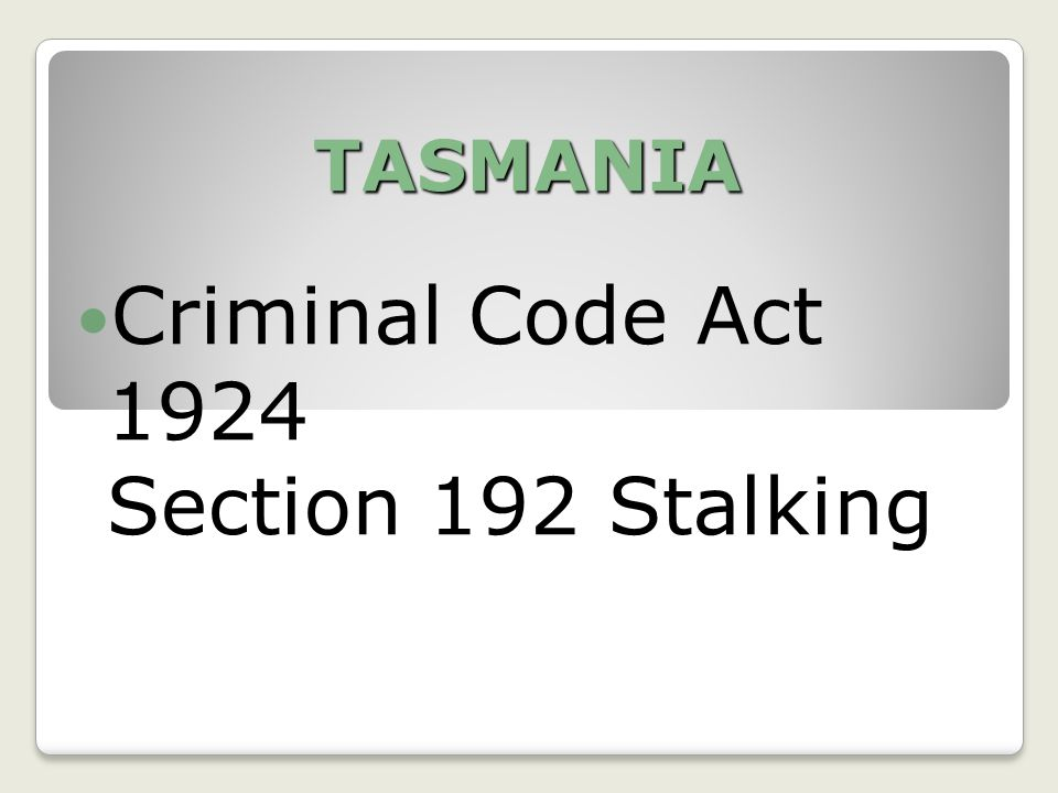 TASMANIA Criminal Code Act 1924 Section 192 Stalking