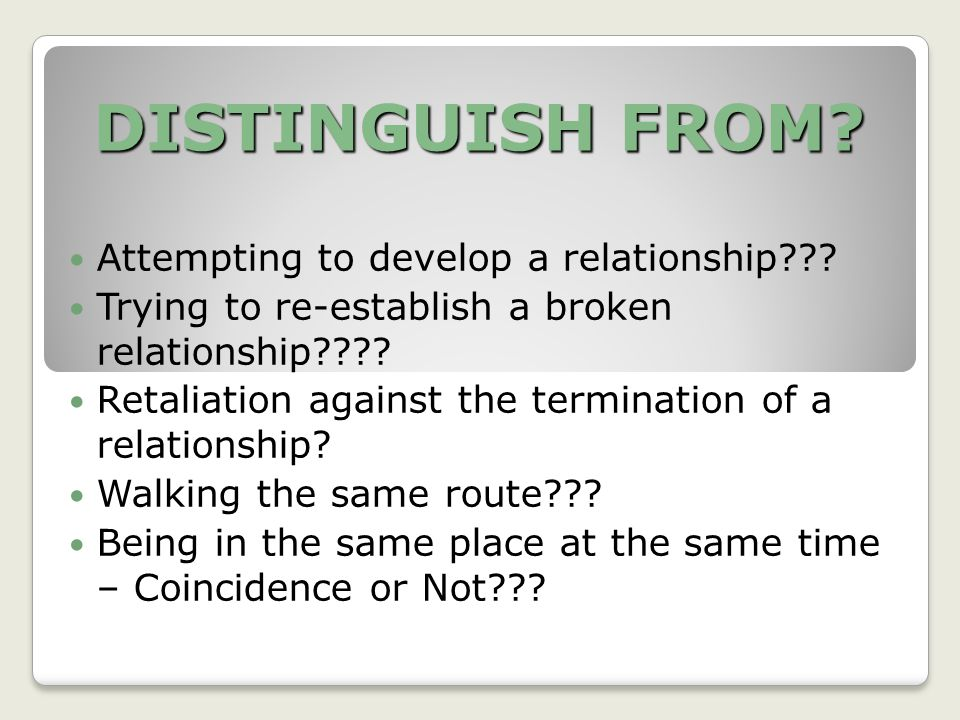 DISTINGUISH FROM. Attempting to develop a relationship .