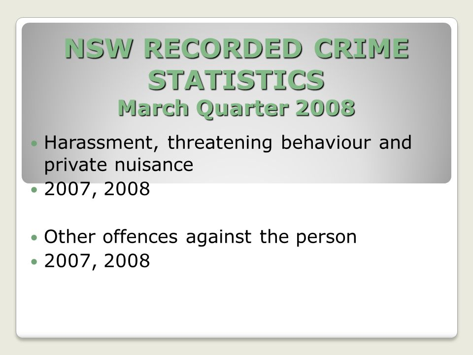 NSW RECORDED CRIME STATISTICS March Quarter 2008 Harassment, threatening behaviour and private nuisance 2007, 2008 Other offences against the person 2007, 2008