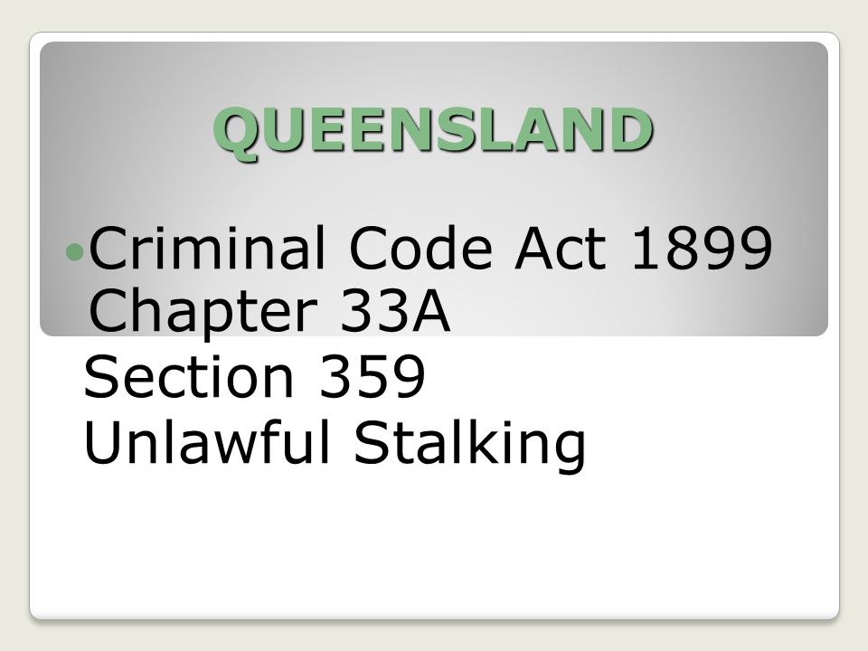 QUEENSLAND Criminal Code Act 1899 Chapter 33A Section 359 Unlawful Stalking