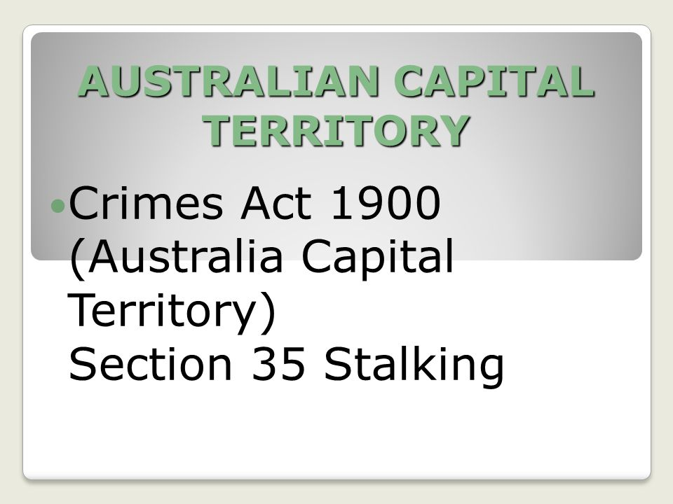 AUSTRALIAN CAPITAL TERRITORY Crimes Act 1900 (Australia Capital Territory) Section 35 Stalking