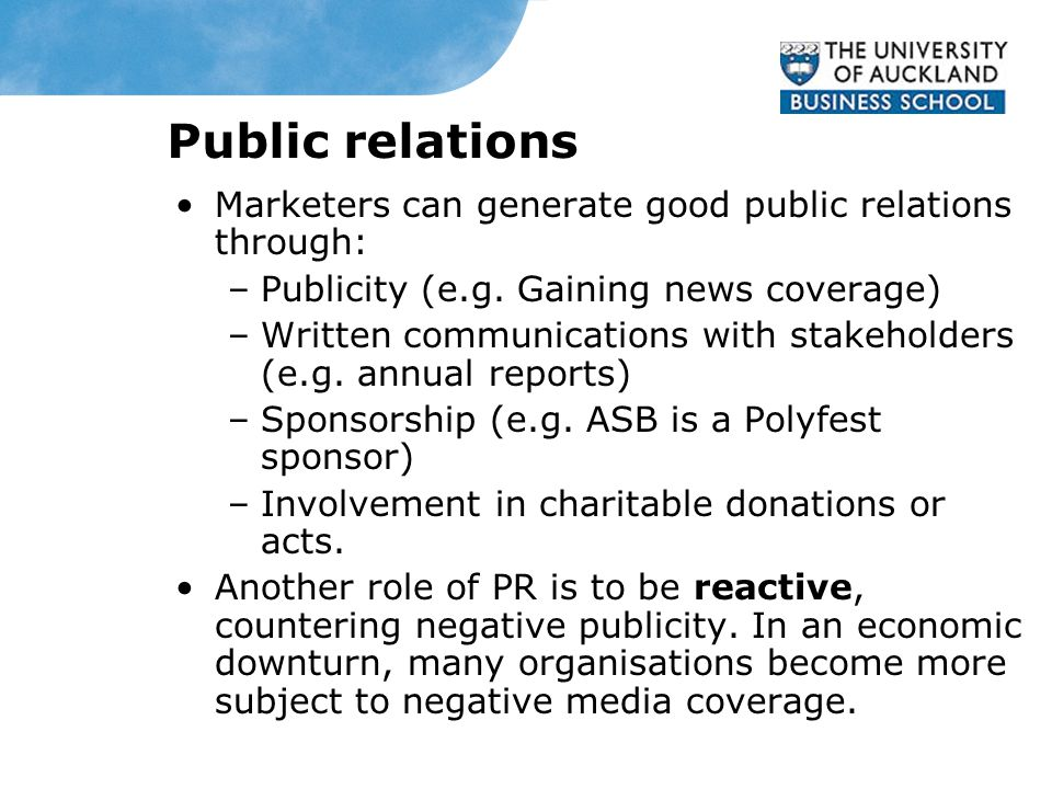 Public relations Marketers can generate good public relations through: –Publicity (e.g.