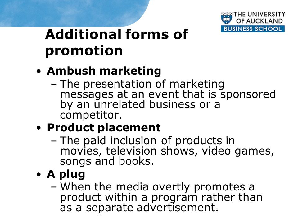 Additional forms of promotion Ambush marketing –The presentation of marketing messages at an event that is sponsored by an unrelated business or a competitor.