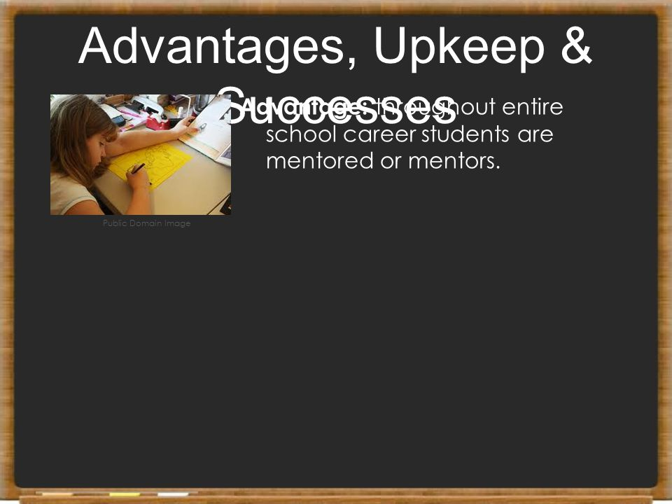 Advantages, Upkeep & Successes Advantage: throughout entire school career students are mentored or mentors. Public Domain Image