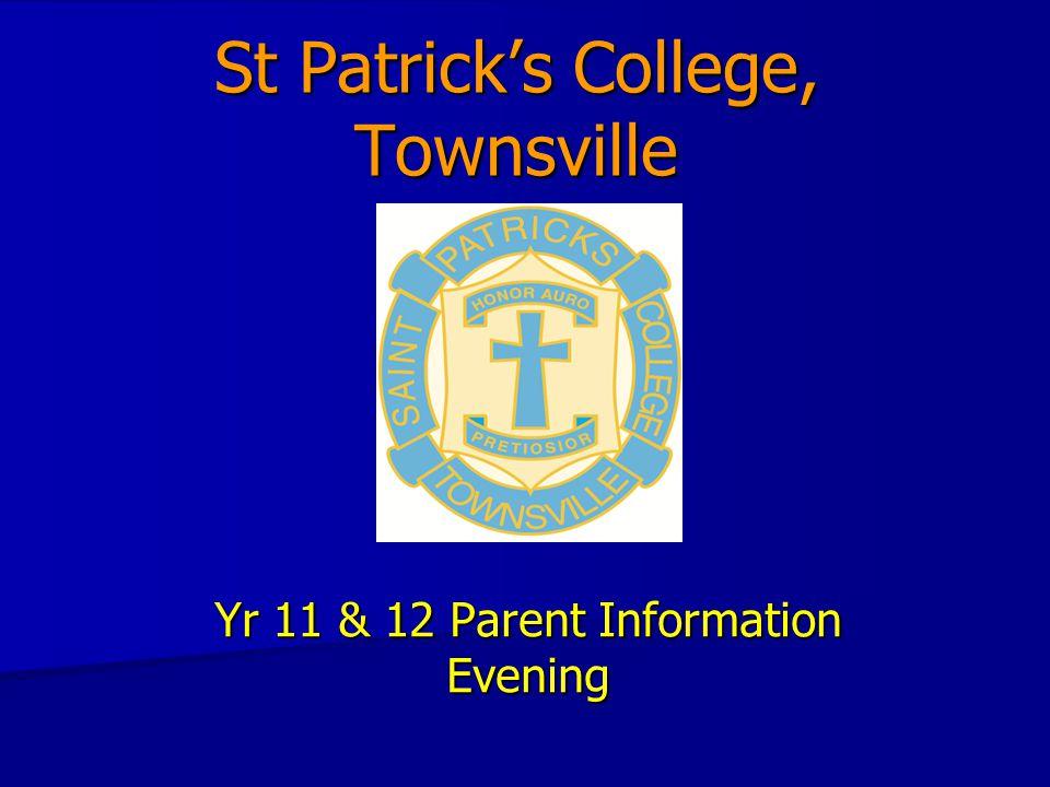 St Patrick's College, Townsville Yr 11 & 12 Parent Information Evening